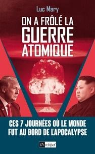 Luc Mary - On a frôlé la guerre atomique !.