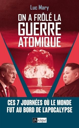 On a frôlé la guerre atomique !