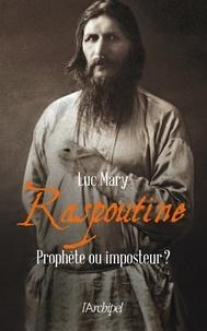 Luc Mary - Raspoutine - Prophète ou imposteur ?.