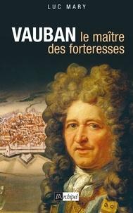 Luc Mary - Vauban, le maître des forteresses.