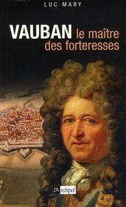 Luc Mary - Vauban - Le maître des forteresses.