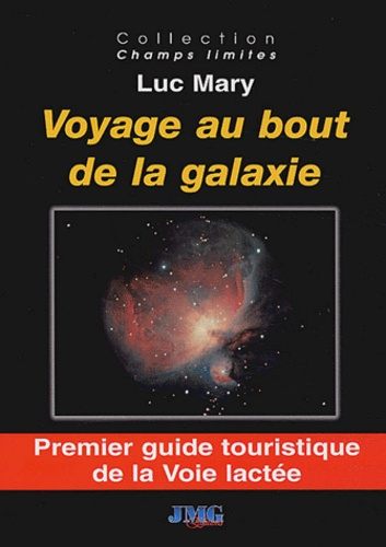 Luc Mary - Voyage au bout de la galaxie - Premier guide touristique de la Voie lactée.