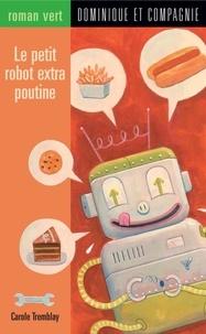 Luc Mélanson et Carole Tremblay - Le petit robot extra poutine.