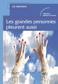 Luc Mérandon - Les grandes personnes pleurent aussi.