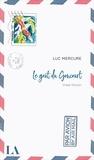 Luc Mercure - Le goût du Goncourt.