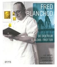 Luc Michel et Monique Baud - Fred Blanchod - De docteur à globe-trotter.