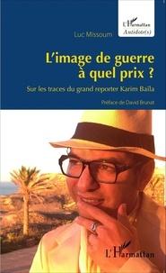 Luc Missoum - L'image de guerre à quel prix ? - Sur les traces du grand reporter Karim Baïla.