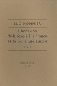 Luc Monnier - L'Annexion de la Savoie à la France et la politique suisse - 1860.