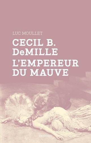 Cecil B DeMille, l'empereur du mauve
