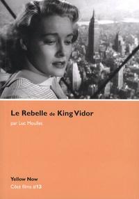Luc Moullet - Le Rebelle de King Vidor - Les arêtes vives.
