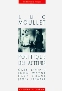 Luc Moullet - Politique des acteurs - Gary Cooper, John Wayne, Cary Grant, James Stewart.