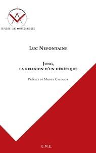 Luc Nefontaine - Jung, la religion d'un hérétique.