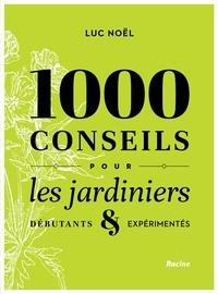 Luc Noël - 1000 conseils pour les jardiniers - Débutants & expérimentés.