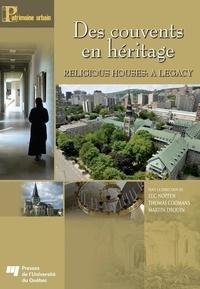 Luc Noppen et Thomas Coomans - Des couvents en héritage / Religious Houses: A Legacy.