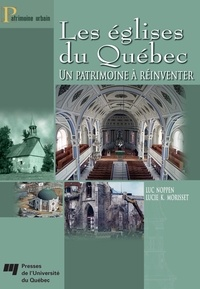 Luc Noppen et Lucie K. Morisset - Les églises du Québec - Un patrimoine à réinventer.