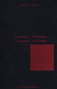 Luc-Olivier d' Algange - L'Ombre de Venise.