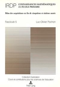 Luc-Olivier Pochon - Connaissances mathématiques à l'école primaire - Fascicule 5 : Bilan des acquisitions en fin de cinquième et sixième année-Sous la direction de l'Institut romand de recherches et de documentation pédagogiques (IRDP).