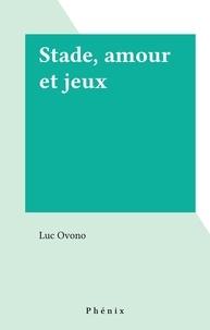 Luc Ovono - Stade, amour et jeux.