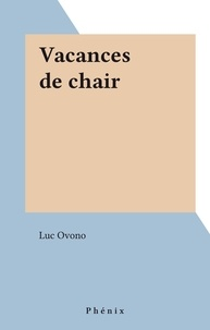 Luc Ovono - Vacances de chair.