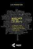 Luc Panneton - Marcher entre les mots - La rédaction stratégique en communications publiques.