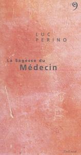 Luc Perino - La Sagesse du Médecin.