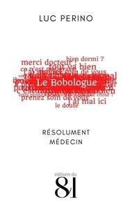 Luc Perino - Le Bobologue - Résolument médecin.
