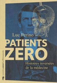 Luc Perino - Patients zéro - Histoires inversées de la médecine.