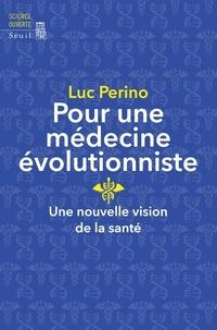 Luc Perino - Pour une médecine évolutionniste. Une nouvelle vision de la santé.