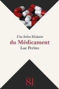 Luc Perino - Une brève Histoire du Médicament.