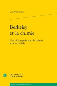 Luc Peterschmitt - Berkeley et la chimie - Une philosophie pour la chimie au XVIIIe siècle.