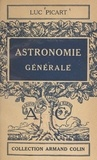 Luc Picart et Paul Montel - Astronomie générale.