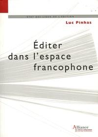 Luc Pinhas - Editer dans l'espace francophone - Législation, diffusion, distribution et commercialisation du livre.