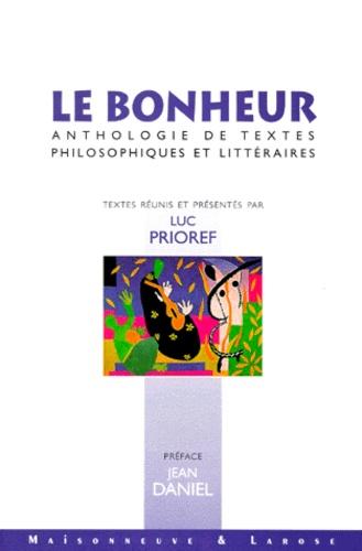 Luc Prioref et  Collectif - Le bonheur. - Anthologie de textes philosophiques et littéraires.