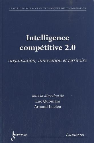 Luc Quoniam et Arnaud Lucien - Intelligence compétitive 2.0 - Organisation, innovation et territoire.
