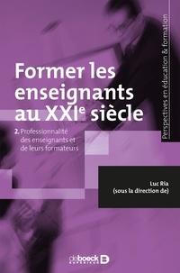 Luc Ria - Former les enseignants au XXIe siècle - Tome 2, Professionnalité des enseignants et de leurs formateurs.