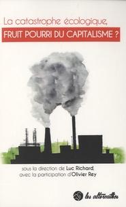 Luc Richard - La catastrophe écologique, fruit pourri du capitalisme ?.