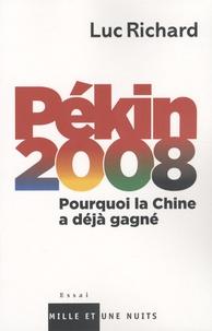 Luc Richard - Pékin 2008 - Pourquoi la Chine a déjà gagné.