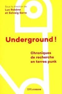 Luc Robène et Solveig Serre - Underground ! - Chroniques de recherche en terres punk.