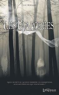 Luc Rodaro - Les Evaporées - Tome 1, Je voudrais la fille.