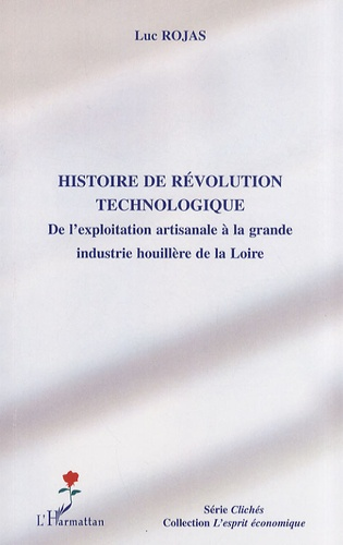 Luc Rojas - Histoire de révolution technologique - De l'exploitation artisanale à la grande industrie houillère de la Loire.