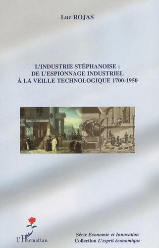 Luc Rojas - L'industrie stéphanoise : de l'espionnage industriel à la veille technologique 1700-1950.