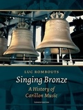 Luc Rombouts - Singing bronze - A History of Carillon Music.