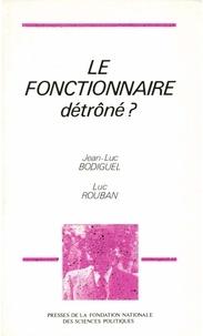 Luc Rouban et Jean-Luc Bodiguel - Le fonctionnaire détrôné ? - L'État au risque de la modernisation.