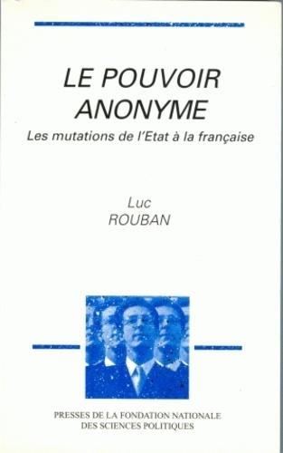 Luc Rouban - Le pouvoir anonyme - Les mutations de l'État à la française.