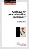 Luc Rouban - Quel avenir pour la fonction publique ?.