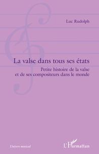 Luc Rudolph - La valse dans tous ses états - Petite histoire de la valse et de ses compositeurs dans le monde.