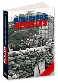 Luc Rudolph - Policiers rebelles - Une Résistance oubliée : la Police parisienne (1940-44).