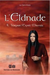 Luc Saint-Hilaire - L'Eldnade  : L'Eldnade - Vorgrar l'Esprit Mauvais.
