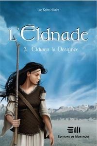 Luc Saint-Hilaire - L'Eldnade  : L'Eldnade - Eldwen la désignée.