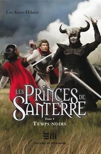 Luc Saint-Hilaire - Les Princes de Santerre  : Les Princes de Santerre - Temps noirs.